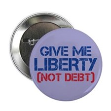 """GIVE ME LIBERTY (NOT DEBT) 2.25"""" Button"""