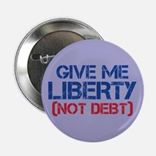 "GIVE ME LIBERTY (NOT DEBT) 2.25"" Button"