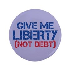 "GIVE ME LIBERTY (NOT DEBT) 3.5"" Button"