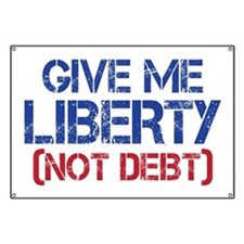 GIVE ME LIBERTY (NOT DEBT) Banner