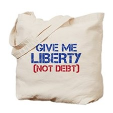 GIVE ME LIBERTY (NOT DEBT) Tote Bag