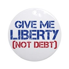 GIVE ME LIBERTY (NOT DEBT) Ornament (Round)