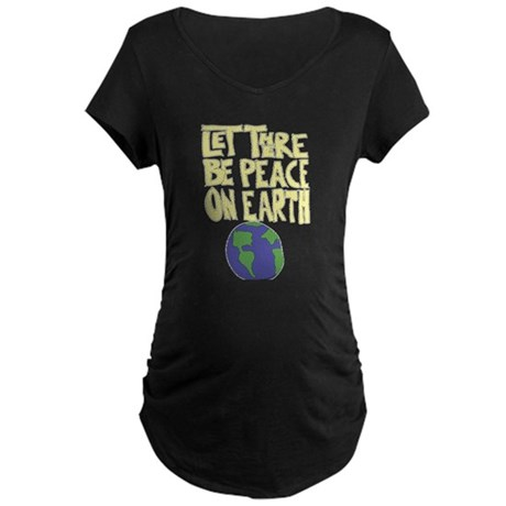 Let There Be Peace On Earth Maternity Dark T-Shirt