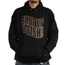 SHUT UP & FISH! Hoodie