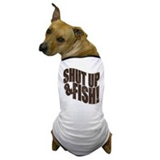 SHUT UP & FISH! Dog T-Shirt