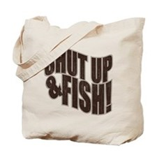 SHUT UP & FISH! Tote Bag