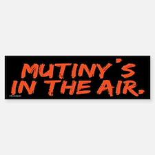 Mutiny's in the Air Bumper Bumper Bumper Sticker