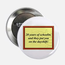 """20 Years of Schoolin'"" 2.25"" Button"