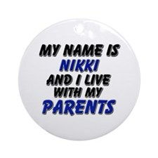 my name is nikki and I live with my parents Orname