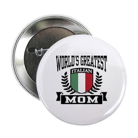 "World's Greatest Italian Mom 2.25"" Button"