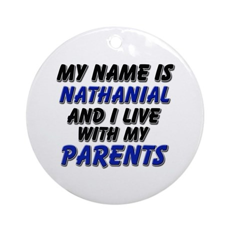 my name is nathanial and I live with my parents Or