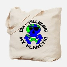 Quit Pillaging My Planet!!! Tote Bag