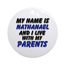 my name is nathanael and I live with my parents Or