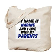 my name is nadine and I live with my parents Tote