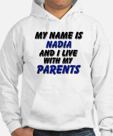 my name is nadia and I live with my parents Hoodie Sweatshirt
