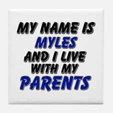 my name is myles and I live with my parents Tile C