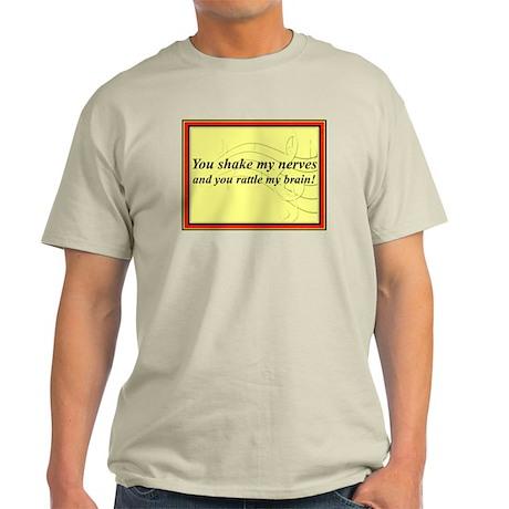 """You Shake My Nerves"" Light T-Shirt"