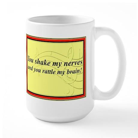 """""""You Shake My Nerves"""" Large Mug"""