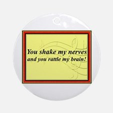 """You Shake My Nerves"" Ornament (Round)"