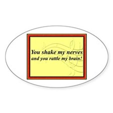 """You Shake My Nerves"" Oval Decal"