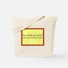 """You Shake My Nerves"" Tote Bag"