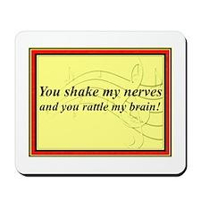 """You Shake My Nerves"" Mousepad"