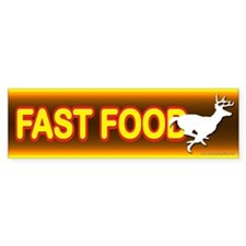 Fast Food... Bumper Bumper Sticker