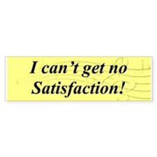 """I Can't Get No Satisfaction"" Bumper Bumper Sticker"