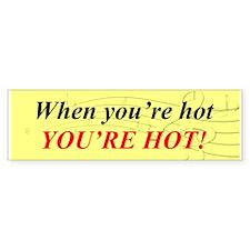 """""""When You're Hot"""" Bumper Bumper Sticker"""
