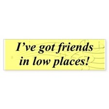 """Friends In Low Places"" Bumper Car Sticker"