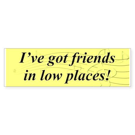 """Friends In Low Places"" Bumper Sticker"