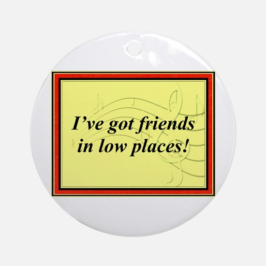 """""""Friends In Low Places"""" Ornament (Round)"""