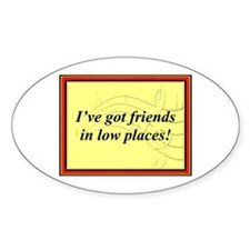 """Friends In Low Places"" Oval Decal"