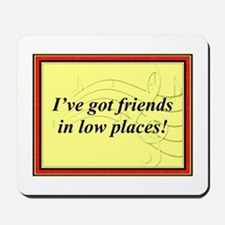 """Friends In Low Places"" Mousepad"