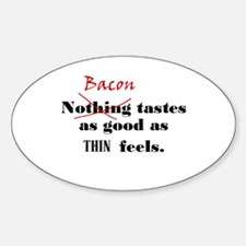 Bacon tastes as good as thin Oval Decal