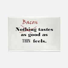 Bacon tastes as good as thin Rectangle Magnet