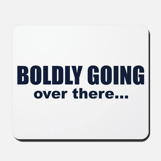 Boldly Going Over There Mousepad