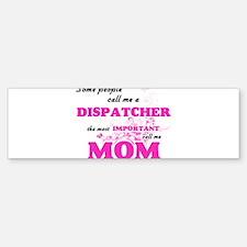 Some call me a Dispatcher, the most Bumper Bumper Bumper Sticker