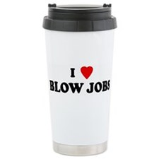 I Love BLOW JOBS Travel Mug