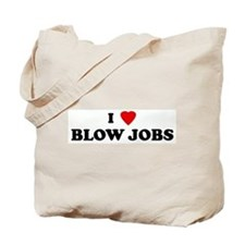 I Love BLOW JOBS Tote Bag