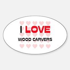I LOVE WOOD CARVERS Oval Decal