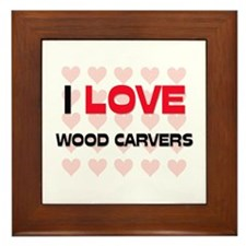 I LOVE WOOD CARVERS Framed Tile