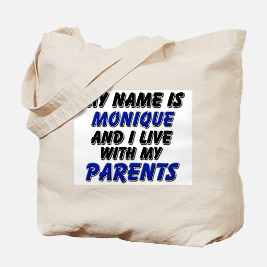 my name is monique and I live with my parents Tote