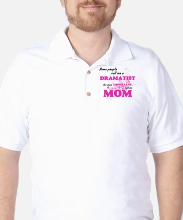 Some call me a Dramatist, the most impo Golf Shirt