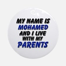 my name is mohamed and I live with my parents Orna