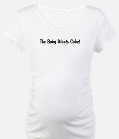 The Baby Wants Cake Shirt