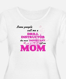 Some call me a Drill Instructor, Plus Size T-Shirt