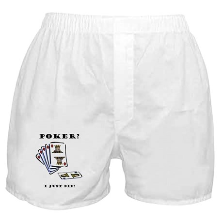 Poker? I Just Did! Boxer Shorts
