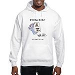 Poker? I Just Did! Hooded Sweatshirt