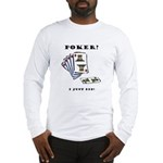 Poker? I Just Did! Long Sleeve T-Shirt